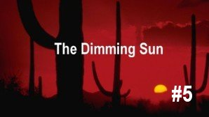 Link scene to video series 'Science Decapitated and Recovery' part 5: The Dimming Sun.