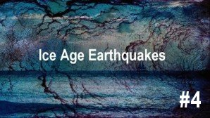 Link scene to video series 'Science Decapitated and Recovery' part 4: Ice Age Earthquakes.