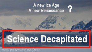 Link scene to video serie s'Science Decapitated and Recovery': A New Ice Age a New Renaissance.