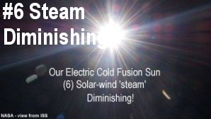 Link scene to video series: Our Electric Cold Fusion Sun, part 6: Solar Wind 'steam' Diminishing.