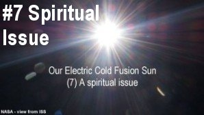 Link scene to video series: Our Electric Cold Fusion Sun, part 7: A Spiritual Issue.