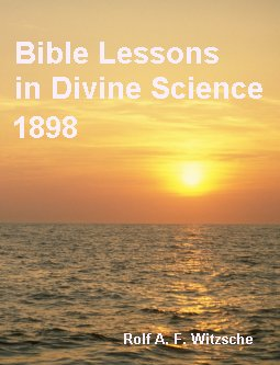 Link, book cover image for history research by Rolf Witzsche: Bible Lessosn in Divine Science: 1898.